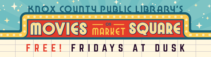 Knox County Public Library's Movies on Market Square Starts Sept. 13, 2019- Knox County Public Library and Knoxville TVA Employee Credit Union are pleased to announce the 2019 line-up for Movies on Market Square.